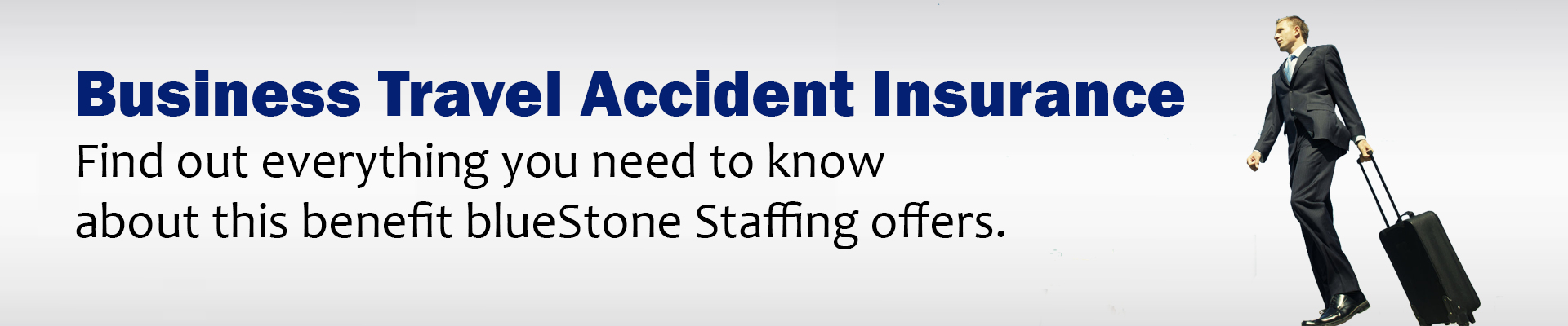 Business Travel Accident Insurance | blueStone Staffing Benefits | blueStone IT Staffing Agency